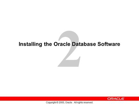 2 Copyright © 2005, Oracle. All rights reserved. Installing the Oracle Database Software.