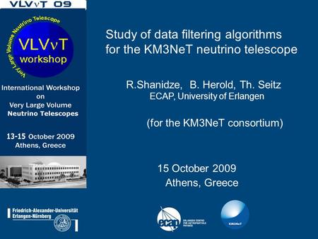 R.Shanidze, B. Herold, Th. Seitz ECAP, University of Erlangen (for the KM3NeT consortium) 15 October 2009 Athens, Greece Study of data filtering algorithms.