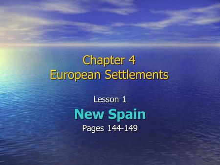 Chapter 4 European Settlements Lesson 1 New Spain Pages 144-149.