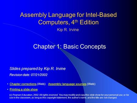 Assembly Language for Intel-Based Computers, 4 th Edition Chapter 1: Basic Concepts (c) Pearson Education, 2002. All rights reserved. You may modify and.