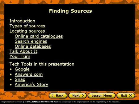 Finding Sources Introduction Types of sources Locating sources Online card catalogues Search engines Online databases Talk About It Your Turn Tech Tools.