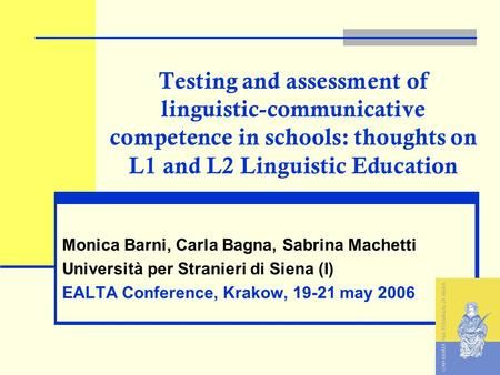 Testing and assessment of linguistic-communicative competence in schools: thoughts on L1 and L2 Linguistic Education Monica Barni, Carla Bagna, Sabrina.