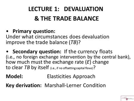 Primary question: Under what circumstances does devaluation improve the trade balance (TB)? Secondary question: If the currency floats (i.e., no foreign.