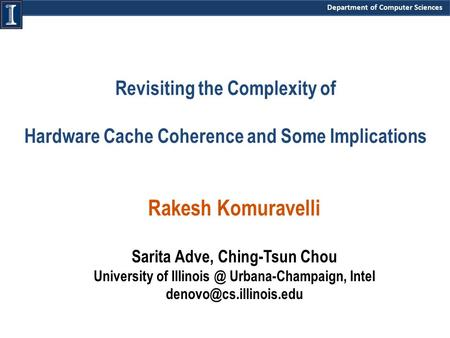 Department of Computer Sciences Revisiting the Complexity of Hardware Cache Coherence and Some Implications Rakesh Komuravelli Sarita Adve, Ching-Tsun.