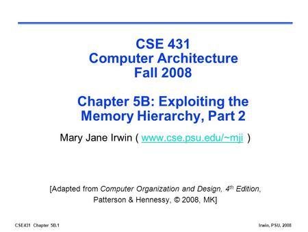 CSE431 Chapter 5B.1Irwin, PSU, 2008 CSE 431 Computer Architecture Fall 2008 Chapter 5B: Exploiting the Memory Hierarchy, Part 2 Mary Jane Irwin ( www.cse.psu.edu/~mji.