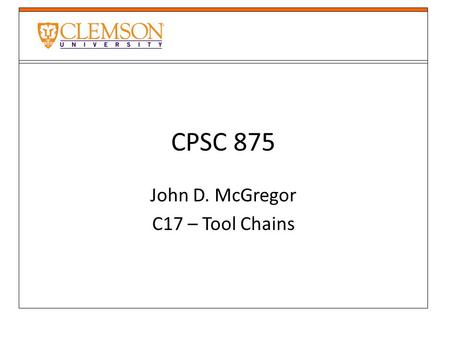 CPSC 875 John D. McGregor C17 – Tool Chains. Workflow engine Uses grid.