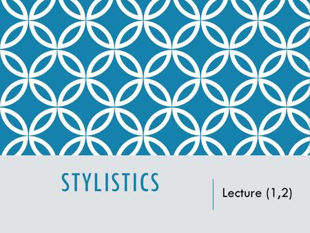 STYLISTICS Lecture (1,2). INTRODUCTION  Stylistics  is the study of style in language.  However, What is style in language? How can it be recognized.