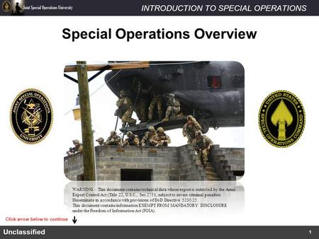 INTRODUCTION TO SPECIAL OPERATIONSUnclassified Special Operations Overview Click arrow below to continue WARNING - This document contains technical data.