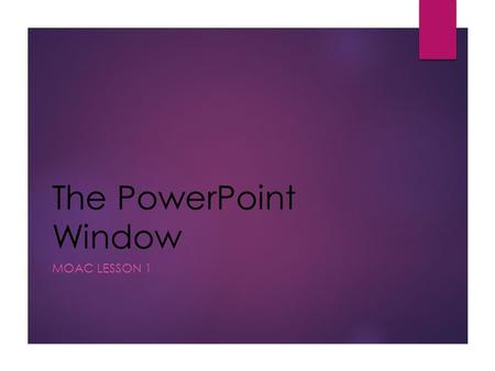 The PowerPoint Window MOAC LESSON 1. PowerPoint  Software program used to create a collection of slides that may contain text, charts, pictures, sound,