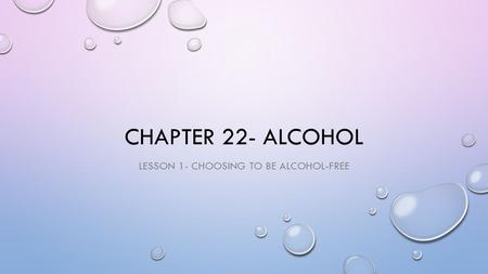 CHAPTER 22- ALCOHOL LESSON 1- CHOOSING TO BE ALCOHOL-FREE.