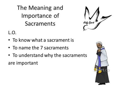 The Meaning and Importance of Sacraments L.O. To know what a sacrament is To name the 7 sacraments To understand why the sacraments are important.