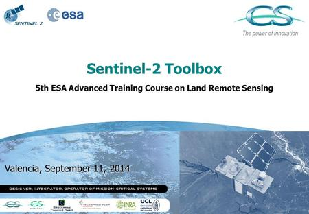 Sentinel-2 Toolbox 5th ESA Advanced Training Course on Land Remote Sensing Valencia, September 11, 2014.