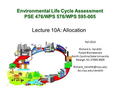 Environmental Life Cycle Assessment PSE 476/WPS 576/WPS 595-005 1 Fall 2014 Richard A. Venditti Forest Biomaterials North Carolina State University Raleigh,