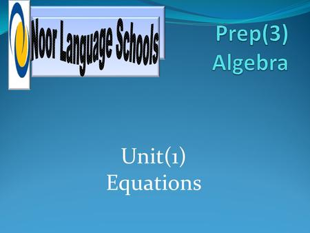 Noor Language Schools Prep(3) Algebra Unit(1) Equations.