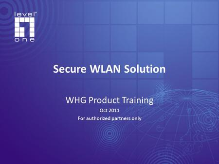WHG Product Training Oct 2011 For authorized partners only