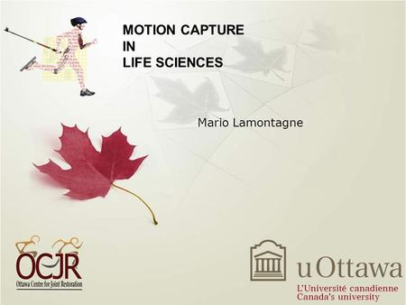 MOTION CAPTURE IN LIFE SCIENCES Mario Lamontagne.