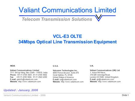 Valiant Communications Limited - 2006Slide 1 Updated : January, 2006 V aliant C ommunications L imited Telecom Transmission Solutions VCL-E3 OLTE 34Mbps.