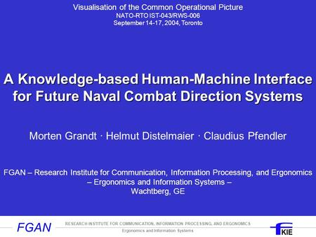 Ergonomics and Information Systems RESEARCH INSTITUTE FOR COMMUNICATION, INFORMATION PROCESSING, AND ERGONOMICS FGAN A Knowledge-based Human-Machine Interface.