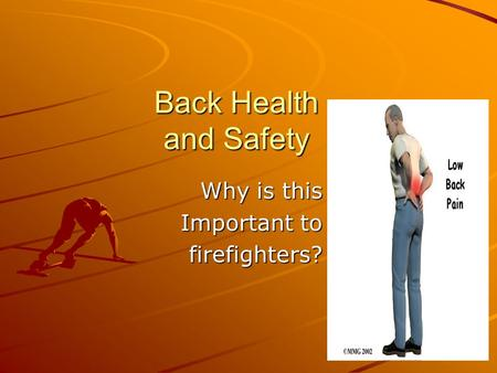 Back Health and Safety Back Health and Safety Why is this Important to firefighters?
