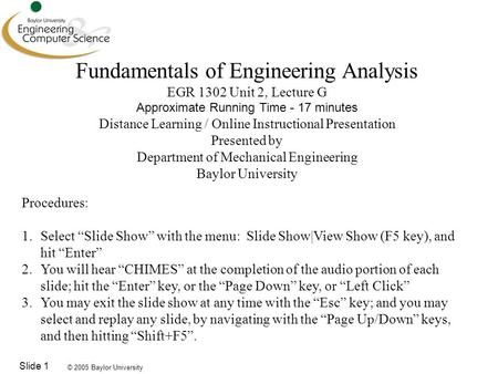 © 2005 Baylor University Slide 1 Fundamentals of Engineering Analysis EGR 1302 Unit 2, Lecture G Approximate Running Time - 17 minutes Distance Learning.