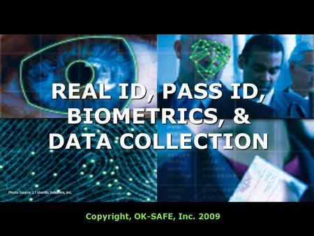 Photo Source: L1 Identity Solutions, Inc. Copyright, OK-SAFE, Inc. 2009 REAL ID, PASS ID, BIOMETRICS, & DATA COLLECTION.
