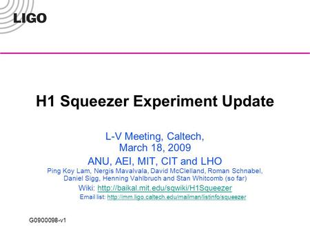G0900098-v1 H1 Squeezer Experiment Update L-V Meeting, Caltech, March 18, 2009 ANU, AEI, MIT, CIT and LHO Ping Koy Lam, Nergis Mavalvala, David McClelland,