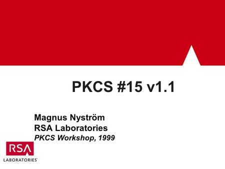 PKCS #15 v1.1 Magnus Nyström RSA Laboratories PKCS Workshop, 1999.