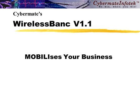 WirelessBanc V1.1 MOBILIses Your Business Cybermate's.
