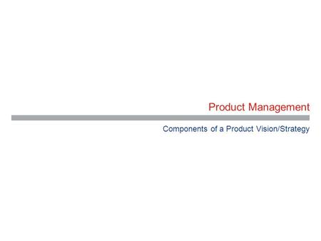 Components of a Product Vision/Strategy