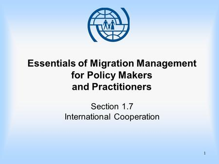 1 Essentials of Migration Management for Policy Makers and Practitioners Section 1.7 International Cooperation.