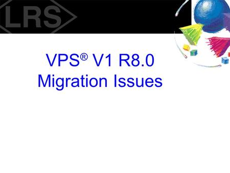 VPS® V1 R8.0 Migration Issues