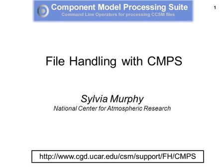 1  Sylvia Murphy National Center for Atmospheric Research File Handling with CMPS.