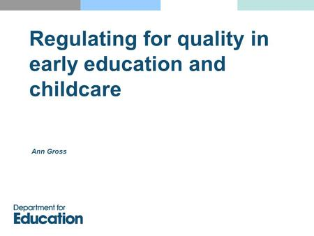 Regulating for quality in early education and childcare Ann Gross.