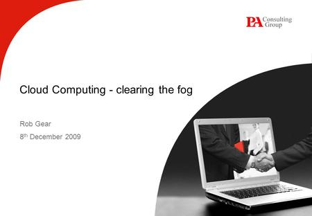 Cloud Computing - clearing the fog Rob Gear 8 th December 2009.