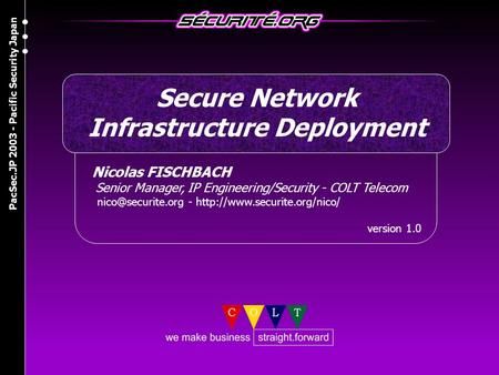 Nicolas FISCHBACH Senior Manager, IP Engineering/Security - COLT Telecom -  version 1.0 Secure Network Infrastructure.