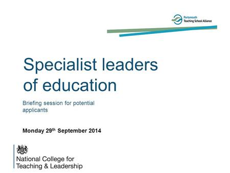 Specialist leaders of education Briefing session for potential applicants Monday 29 th September 2014.