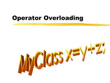 Operator Overloading. C++ 2 Outline  General technique  Overloading of the assignment operator  Overloading the increment and decrement operators.