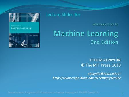 Lecture Notes for E Alpaydın 2010 Introduction to Machine Learning 2e © The MIT Press (V1.0) ETHEM ALPAYDIN © The MIT Press, 2010