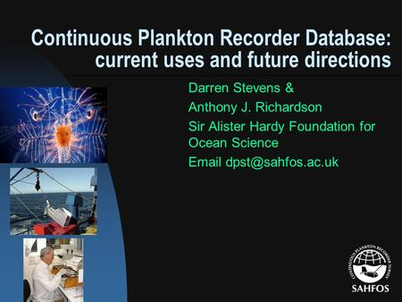 Continuous Plankton Recorder Database: current uses and future directions Darren Stevens & Anthony J. Richardson Sir Alister Hardy Foundation for Ocean.