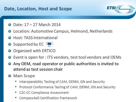 Date, Location, Host and Scope Date: 17 – 27 March 2014 Location: Automotive Campus, Helmond, Netherlands Host: TASS International Supported by EC Organized.
