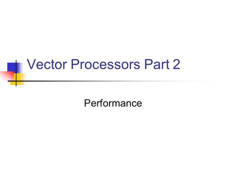 Vector Processors Part 2 Performance. Vector Execution Time Enhancing Performance Compiler Vectorization Performance of Vector Processors Fallacies and.