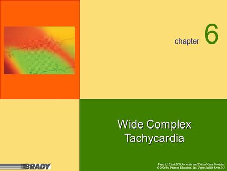 Chapter Page, 12-Lead ECG for Acute and Critical Care Providers © 2006 by Pearson Education, Inc. Upper Saddle River, NJ 6 Wide Complex Tachycardia.
