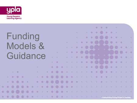 Funding Models & Guidance Championing Young People's Learning.