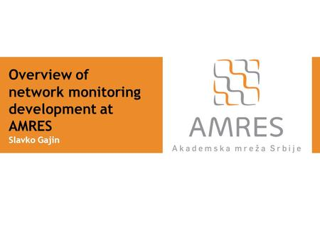 Overview of network monitoring development at AMRES Slavko Gajin.