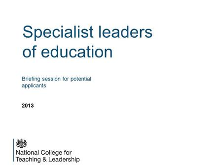 Specialist leaders of education Briefing session for potential applicants 2013.