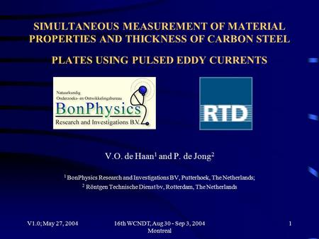 V1.0; May 27, 200416th WCNDT, Aug 30 - Sep 3, 2004 Montreal 1 SIMULTANEOUS MEASUREMENT OF MATERIAL PROPERTIES AND THICKNESS OF CARBON STEEL PLATES USING.