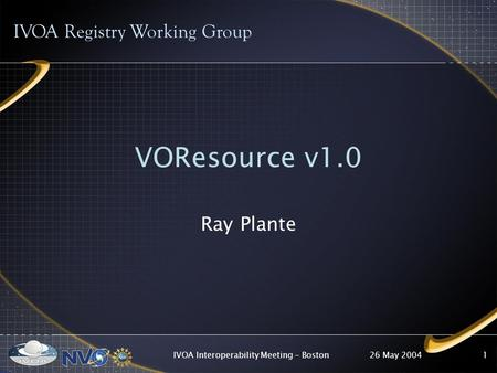 26 May 2004IVOA Interoperability Meeting - Boston1 IVOA Registry Working Group VOResource v1.0 Ray Plante.