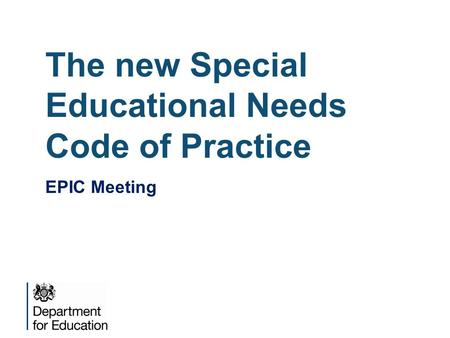 The new Special Educational Needs Code of Practice EPIC Meeting.