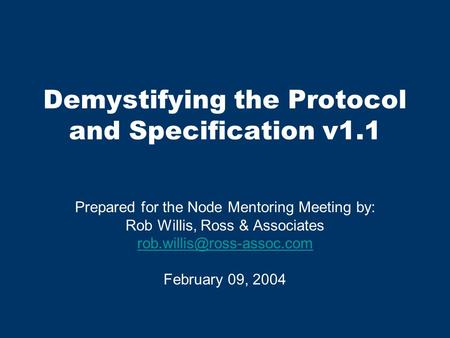 Demystifying the Protocol and Specification v1.1 Prepared for the Node Mentoring Meeting by: Rob Willis, Ross & Associates February.