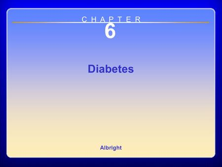 Chapter 06 6 Diabetes Albright C H A P T E R. Definition Diabetes mellitus –A group of metabolic diseases –Characterized by inability to produce sufficient.